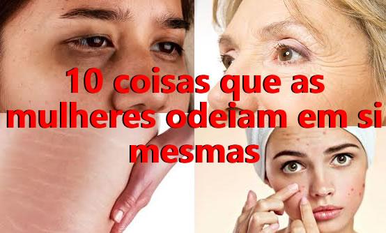 10 coisas que as mulheres odeiam em si mesmas